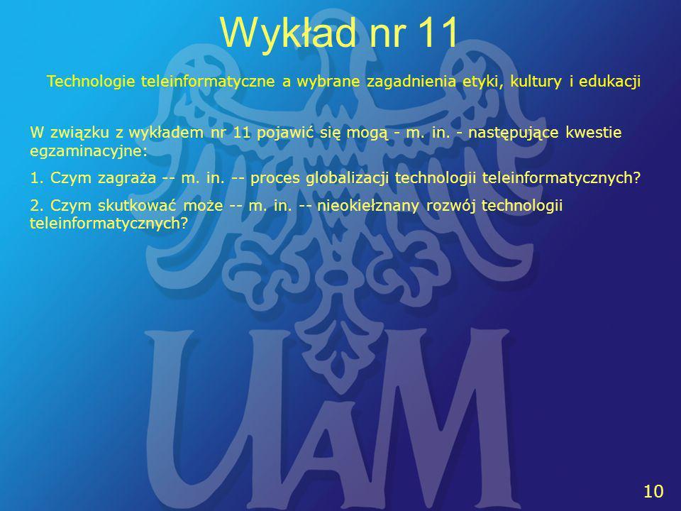 10 Wykład nr 11 W związku z wykładem nr 11 pojawić się mogą - m. in. - następujące kwestie egzaminacyjne: 1. Czym zagraża -- m. in. -- proces globaliz