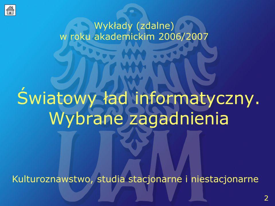 2 Światowy ład informatyczny. Wybrane zagadnienia Kulturoznawstwo, studia stacjonarne i niestacjonarne 2 Wykłady (zdalne) w roku akademickim 2006/2007