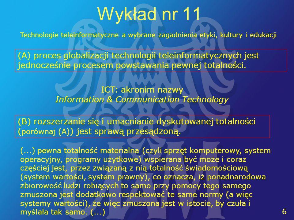 6 6 Wykład nr 11 Technologie teleinformatyczne a wybrane zagadnienia etyki, kultury i edukacji (A) proces globalizacji technologii teleinformatycznych