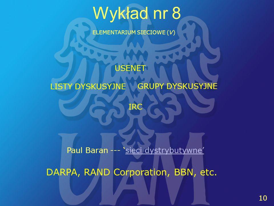 10 Wykład nr 8 ELEMENTARIUM SIECIOWE (V) Paul Baran --- sieci dystrybutywnesieci dystrybutywne DARPA, RAND Corporation, BBN, etc.