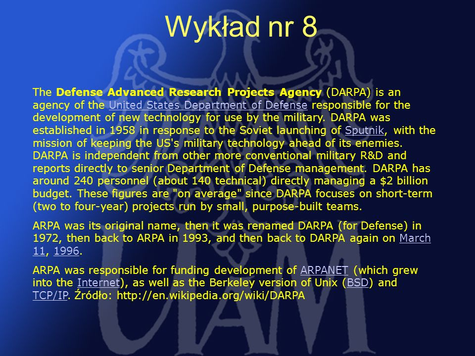 19 The Defense Advanced Research Projects Agency (DARPA) is an agency of the United States Department of Defense responsible for the development of ne
