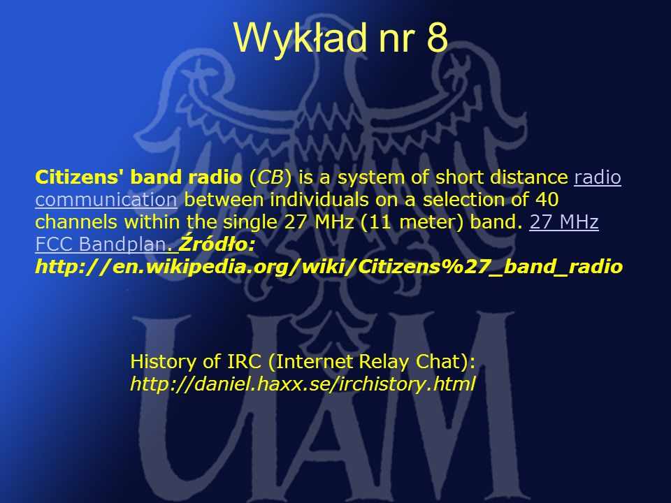 20 Citizens band radio (CB) is a system of short distance radio communication between individuals on a selection of 40 channels within the single 27 MHz (11 meter) band.