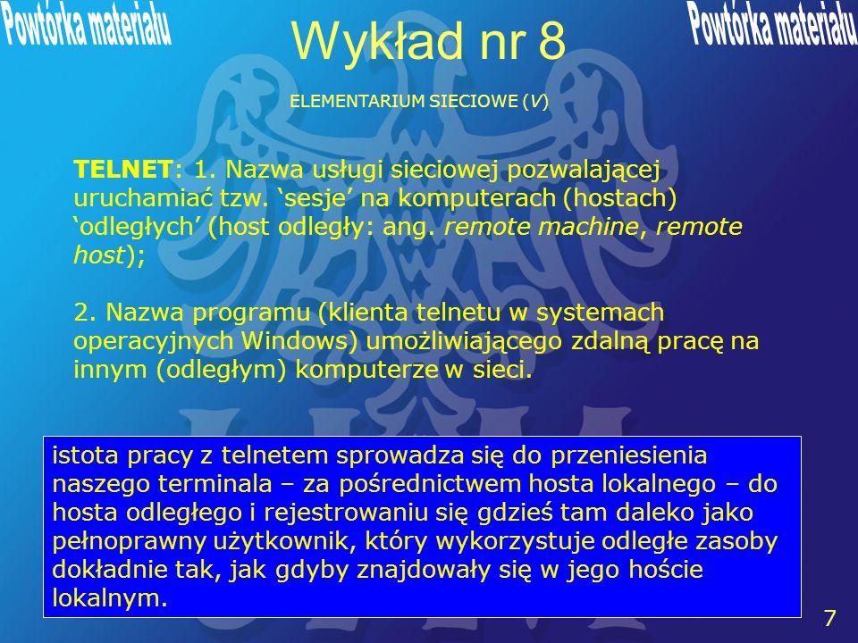 7 7 Wykład nr 8 ELEMENTARIUM SIECIOWE (V) TELNET: 1.