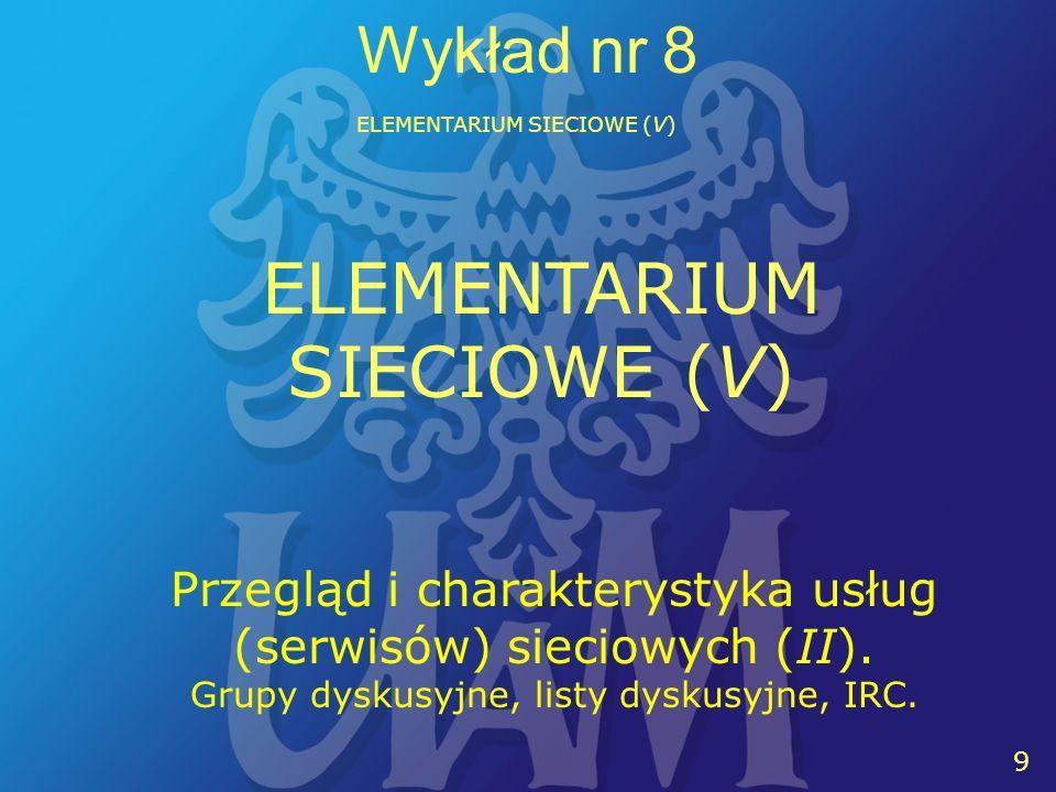 9 9 Wykład nr 8 ELEMENTARIUM SIECIOWE (V) Przegląd i charakterystyka usług (serwisów) sieciowych (II).