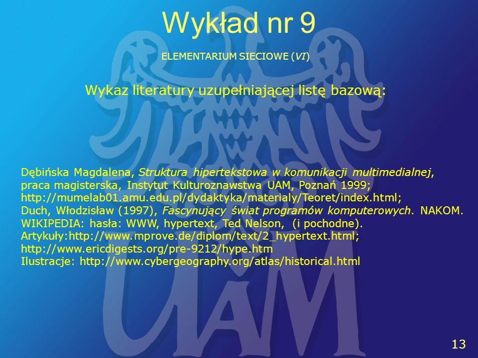 13 Wykład nr 9 ELEMENTARIUM SIECIOWE (VI) Wykaz literatury uzupełniającej listę bazową: Dębińska Magdalena, Struktura hipertekstowa w komunikacji mult