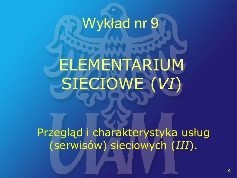 5 5 Wykład nr 9 ELEMENTARIUM SIECIOWE (VI) GRUPA DYSKUSYJNA - miejsce (w Sieci) przeznaczone do wymiany informacji i poglądów przez wielu użytkowników równocześnie, poświęcone zwykle jednemu konkretnemu tematowi [STK, ss.