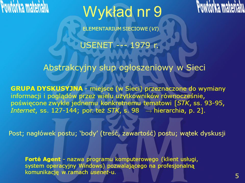 6 6 Wykład nr 9 ELEMENTARIUM SIECIOWE (VI) LISTA DYSKUSYJNA - wykorzystująca mechanizm poczty elektronicznej, jedna z pierwszych możliwości działania zespołowego w Sieci.