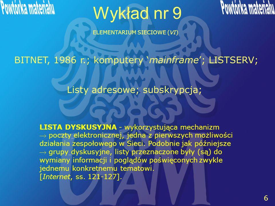 6 6 Wykład nr 9 ELEMENTARIUM SIECIOWE (VI) LISTA DYSKUSYJNA - wykorzystująca mechanizm poczty elektronicznej, jedna z pierwszych możliwości działania