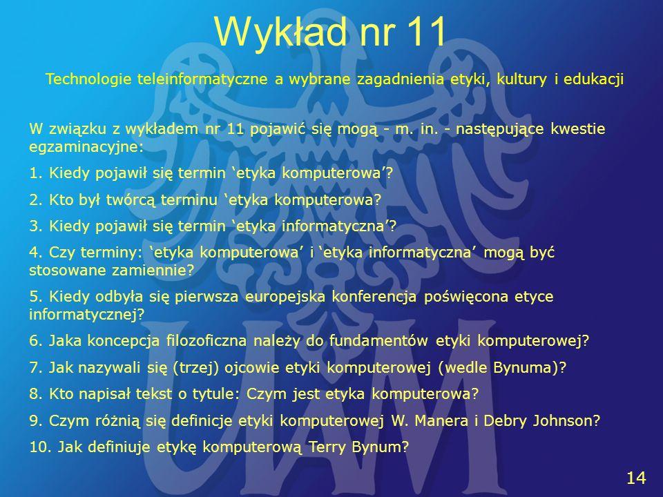 13 14 Wykład nr 11 W związku z wykładem nr 11 pojawić się mogą - m.