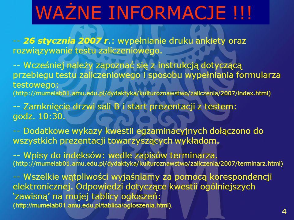 4 4 -- 26 stycznia 2007 r.: wypełnianie druku ankiety oraz rozwiązywanie testu zaliczeniowego. -- Wcześniej należy zapoznać się z instrukcją dotyczącą