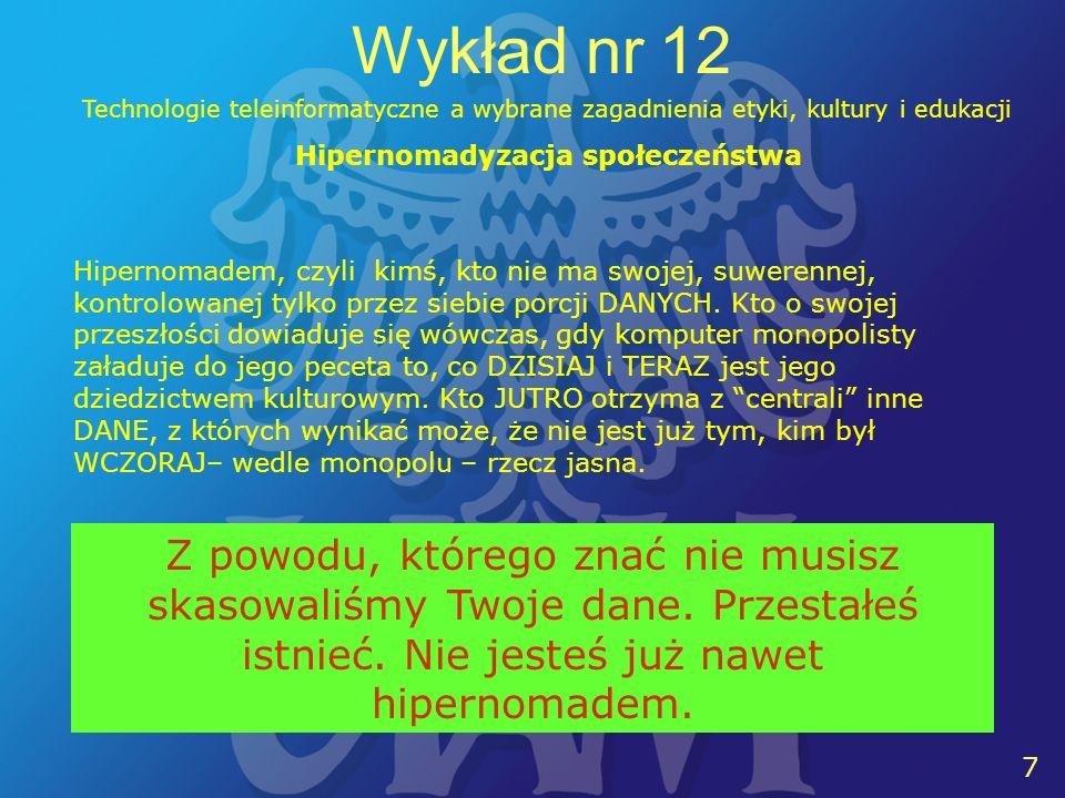 7 7 Wykład nr 12 Technologie teleinformatyczne a wybrane zagadnienia etyki, kultury i edukacji Hipernomadem, czyli kimś, kto nie ma swojej, suwerennej