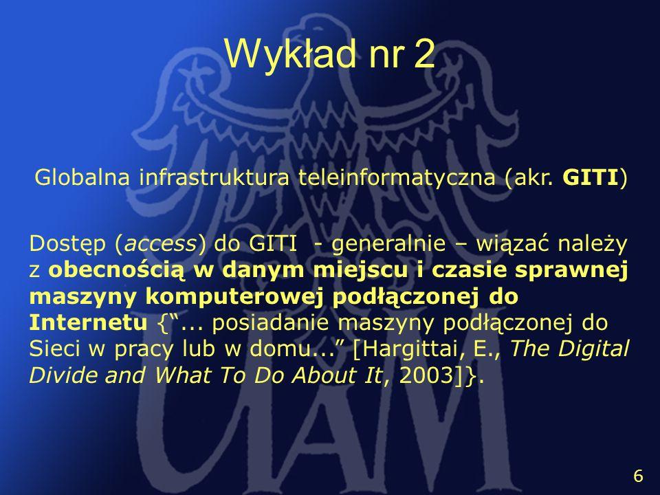 7 7 Wykład nr 2 Korzystanie (use) ze źródeł informacji umieszczonych w GITI rozumieć należy jako kierowaną i kontrolowaną przez jednostkę wymianę danych między używanym przez nią komputerem a innymi komputerami w Sieci.