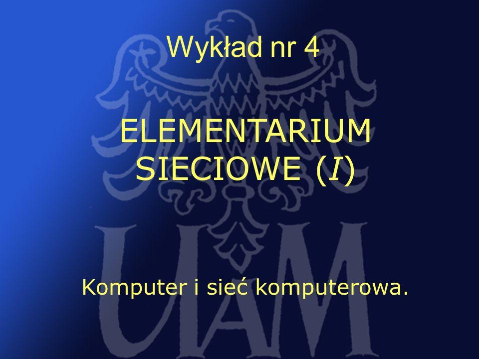 31 Wykład nr 4 Komputer i sieć komputerowa. ELEMENTARIUM SIECIOWE (I)