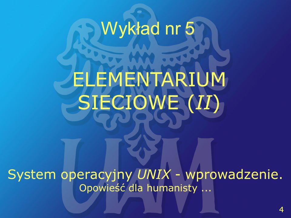 15 Wykład nr 5 ELEMENTARIUM SIECIOWE (II) Wersje UNIXa: AT&T (Bell Labs) i Berkeley SunOS Solaris SCO Unix AIX HP/UX ULTRIX Linux NetBSD FreeBSD