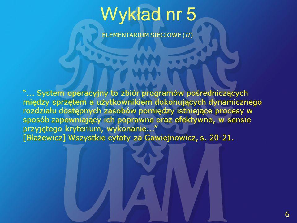 17 Wykład nr 5 ELEMENTARIUM SIECIOWE (II) W związku z wykładem nr 5 pojawić się mogą - m.