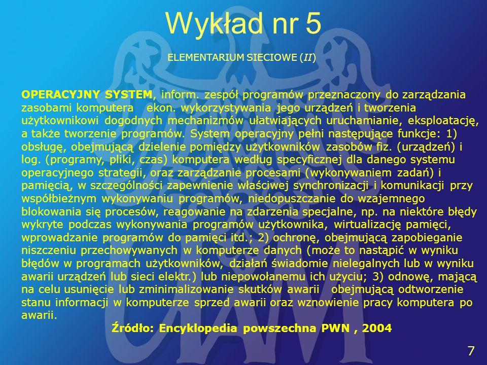 8 8 Wykład nr 5 ELEMENTARIUM SIECIOWE (II) UNIX wielozadaniowy wielodostępny uniwersalny System operacyjny