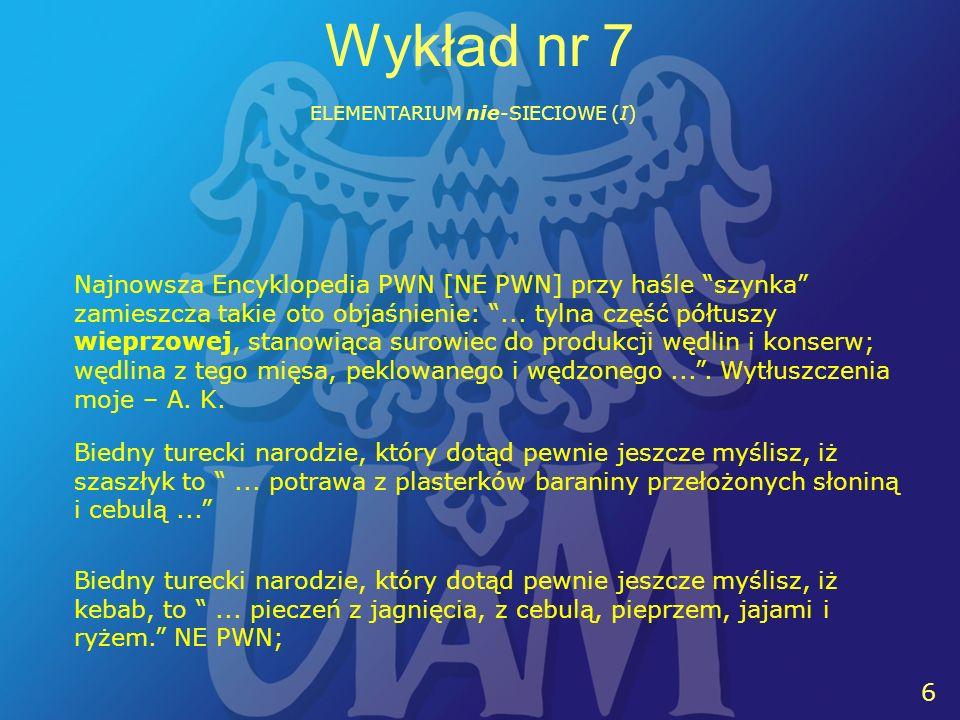 6 6 Wykład nr 7 ELEMENTARIUM nie-SIECIOWE (I) Najnowsza Encyklopedia PWN [NE PWN] przy haśle szynka zamieszcza takie oto objaśnienie:... tylna część p