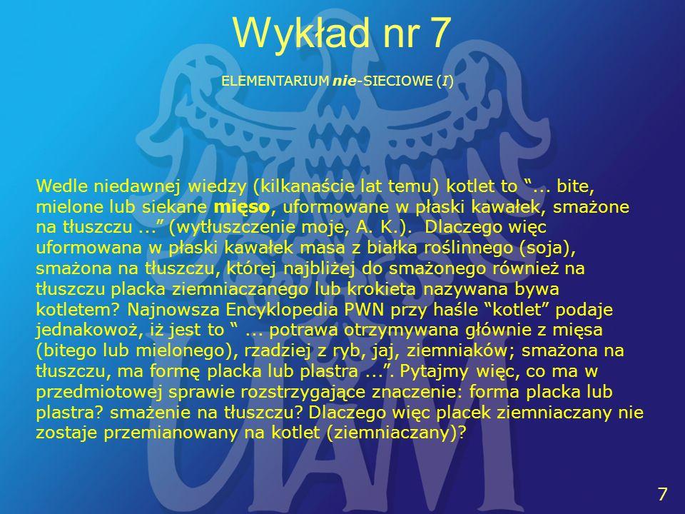 7 7 Wykład nr 7 ELEMENTARIUM nie-SIECIOWE (I) Wedle niedawnej wiedzy (kilkanaście lat temu) kotlet to... bite, mielone lub siekane mięso, uformowane w