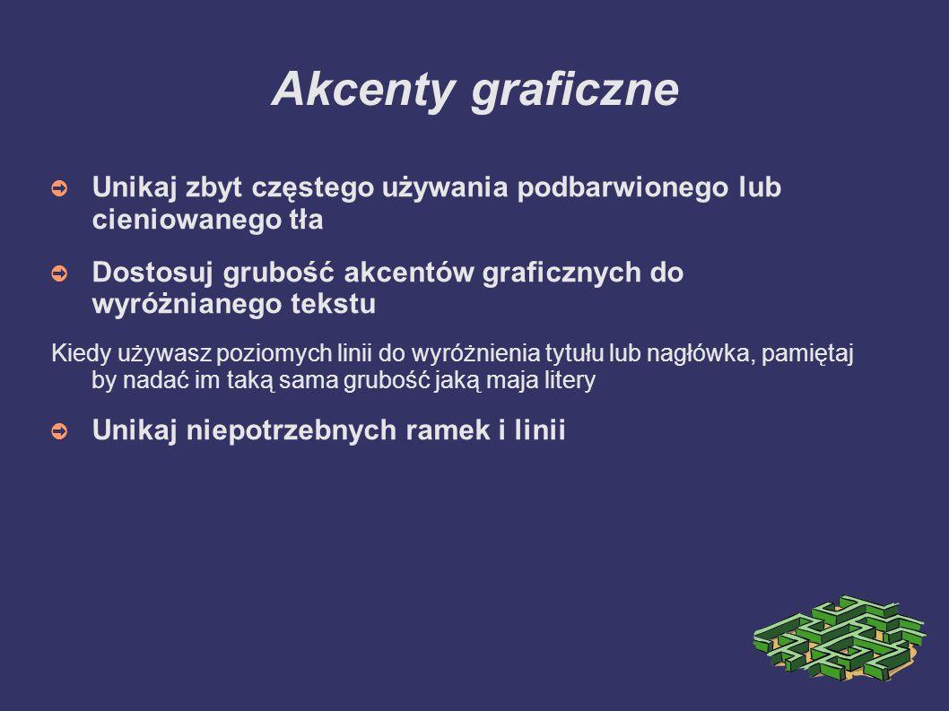 Akcenty graficzne Unikaj zbyt częstego używania podbarwionego lub cieniowanego tła Dostosuj grubość akcentów graficznych do wyróżnianego tekstu Kiedy