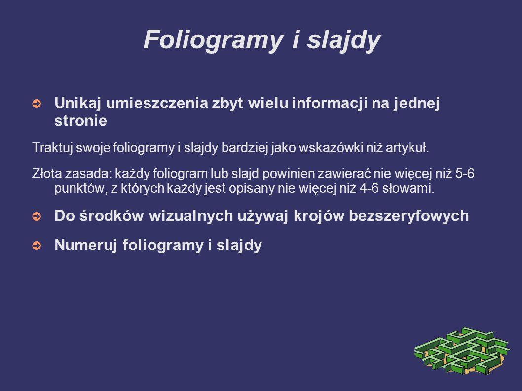 Foliogramy i slajdy Unikaj umieszczenia zbyt wielu informacji na jednej stronie Traktuj swoje foliogramy i slajdy bardziej jako wskazówki niż artykuł.