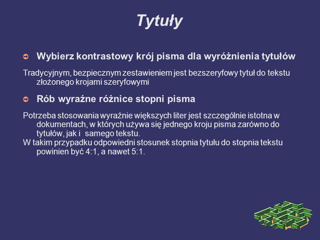 Tytuły Wybierz kontrastowy krój pisma dla wyróżnienia tytułów Tradycyjnym, bezpiecznym zestawieniem jest bezszeryfowy tytuł do tekstu złożonego krojam