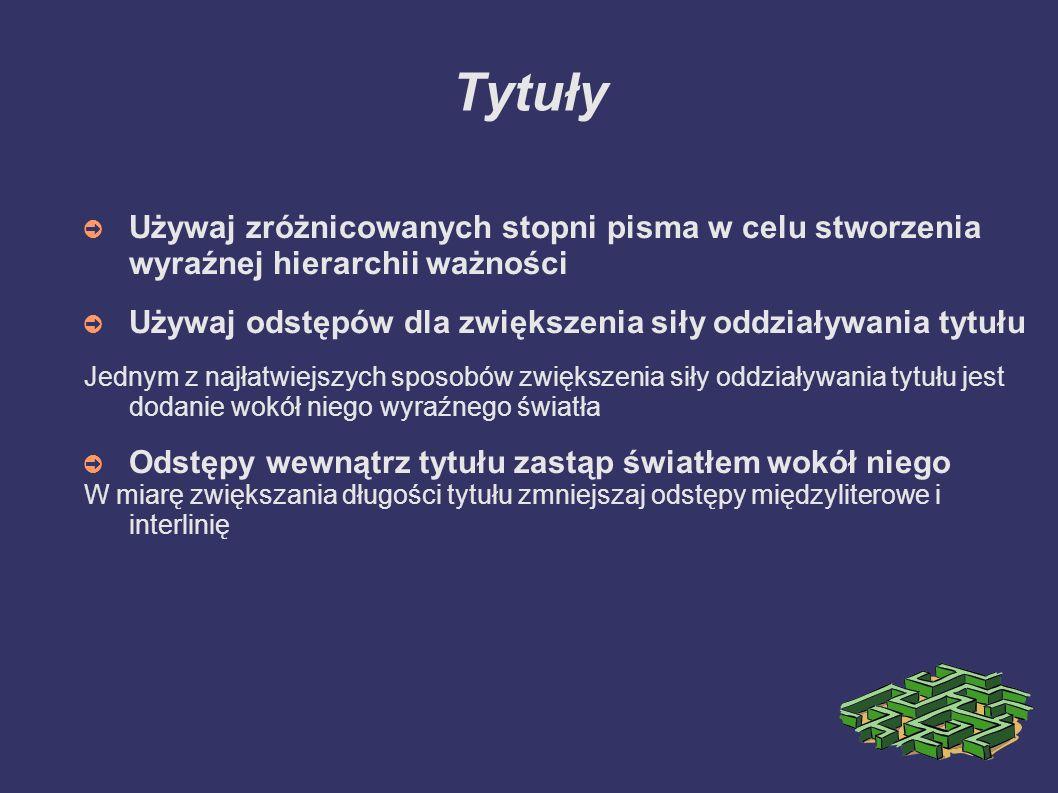 Tytuły Używaj zróżnicowanych stopni pisma w celu stworzenia wyraźnej hierarchii ważności Używaj odstępów dla zwiększenia siły oddziaływania tytułu Jed