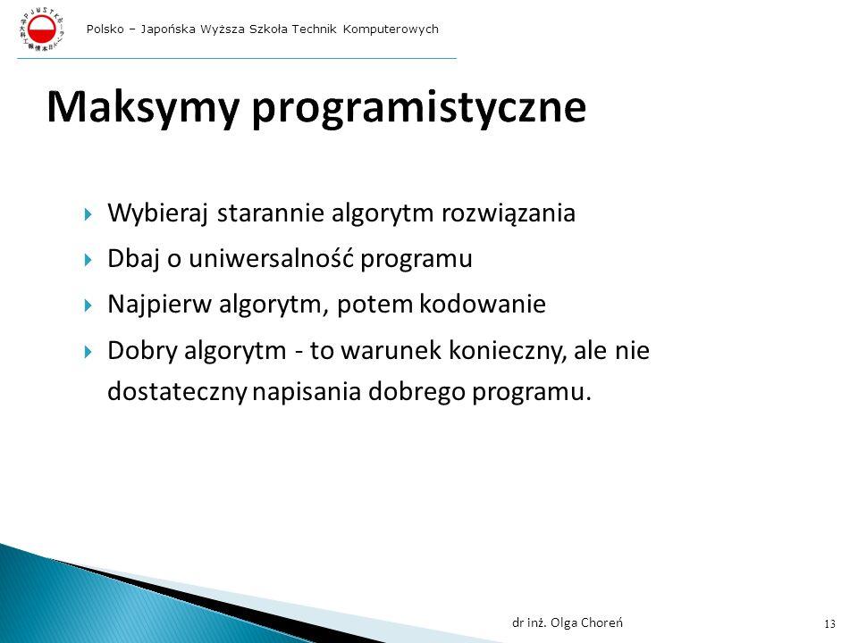 Wybieraj starannie algorytm rozwiązania Dbaj o uniwersalność programu Najpierw algorytm, potem kodowanie Dobry algorytm - to warunek konieczny, ale nie dostateczny napisania dobrego programu.