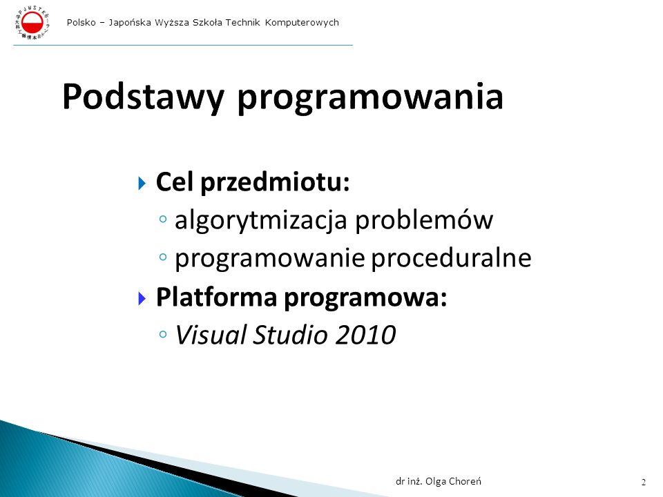 Cel przedmiotu: algorytmizacja problemów programowanie proceduralne Platforma programowa: Visual Studio 2010 Polsko – Japońska Wyższa Szkoła Technik Komputerowych 2 dr inż.