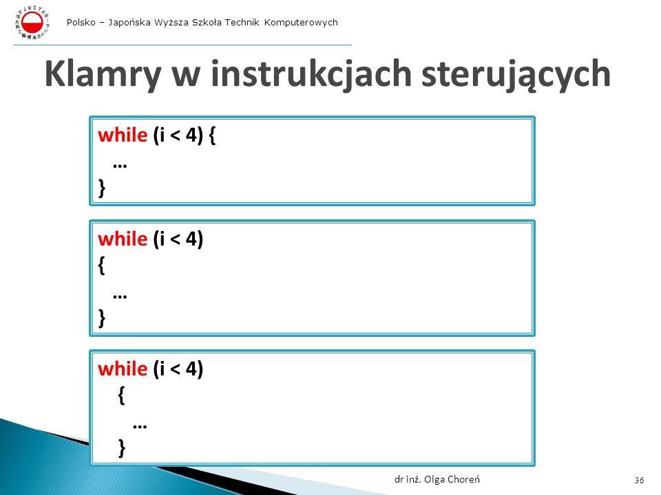 Klamry w instrukcjach sterujących while (i < 4) { … } while (i < 4) { … } while (i < 4) { … } 36 dr inż.