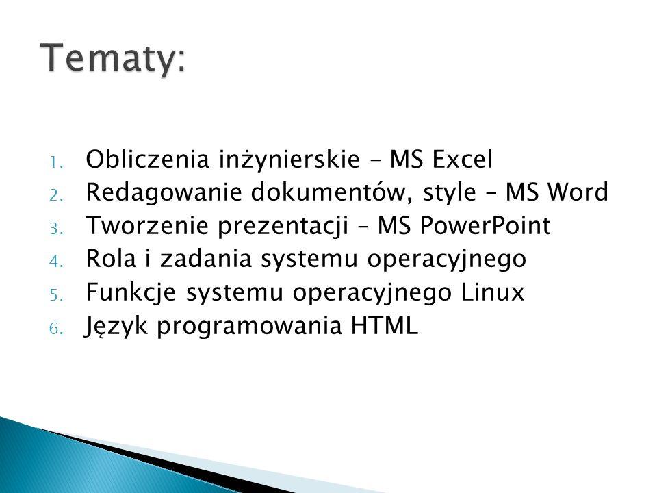 1. Obliczenia inżynierskie – MS Excel 2. Redagowanie dokumentów, style – MS Word 3. Tworzenie prezentacji – MS PowerPoint 4. Rola i zadania systemu op