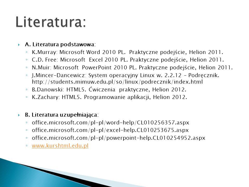 A. Literatura podstawowa: K.Murray: Microsoft Word 2010 PL. Praktyczne podejście, Helion 2011. C.D. Free: Microsoft Excel 2010 PL. Praktyczne podejści