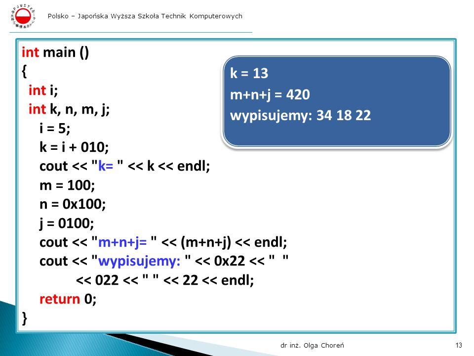 int main () { int i; int k, n, m, j; i = 5; k = i + 010; cout <<
