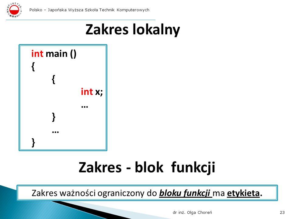Zakres lokalny int main () { int x; … } … } Zakres - blok funkcji Zakres ważności ograniczony do bloku funkcji ma etykieta. dr inż. Olga Choreń23 Pols