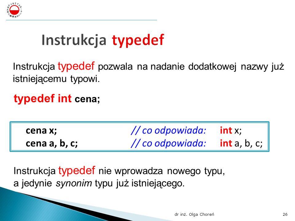 Instrukcja typedef pozwala na nadanie dodatkowej nazwy już istniejącemu typowi. typedef int cena; cena x;// co odpowiada:int x; cena a, b, c;// co odp