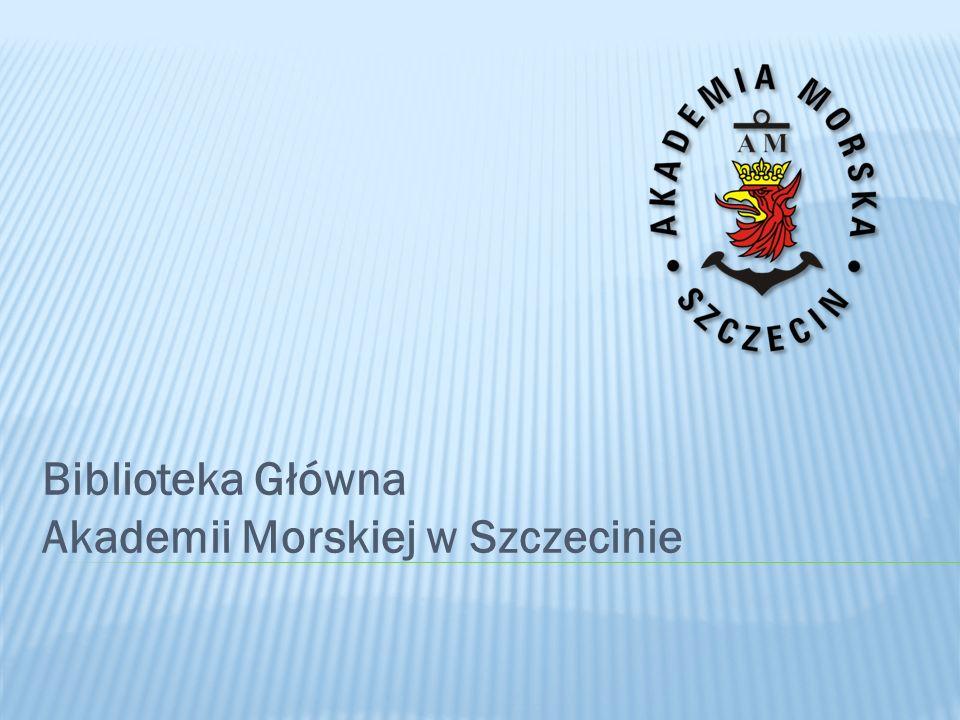 Zapraszamy do Biblioteki Głównej Akademii Morskiej w Szczecinie www.bg.am.szczecin.pl Nasza lokalizacja: ul.