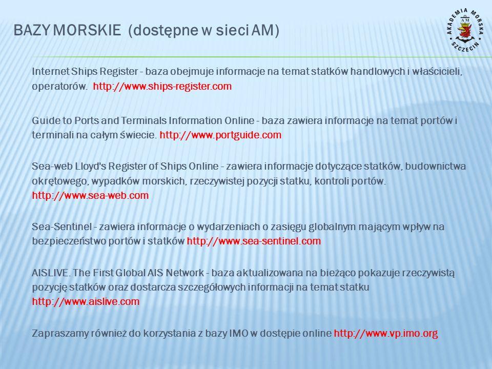 BAZY MORSKIE (dostępne w sieci AM) Internet Ships Register - baza obejmuje informacje na temat statków handlowych i właścicieli, operatorów. http://ww