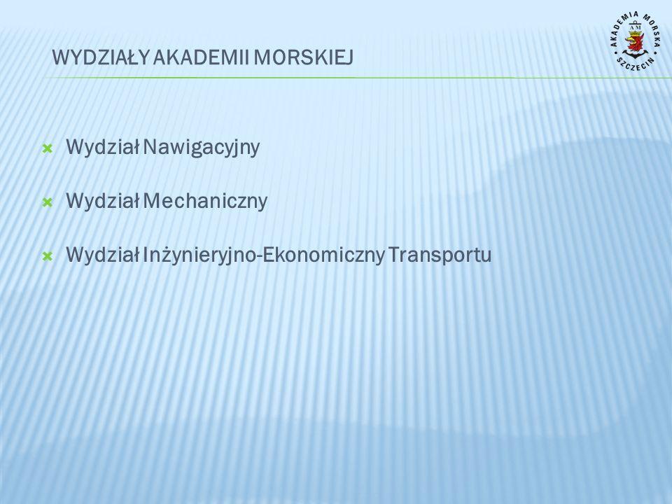 Wydział Nawigacyjny Wydział Mechaniczny Wydział Inżynieryjno-Ekonomiczny Transportu WYDZIAŁY AKADEMII MORSKIEJ