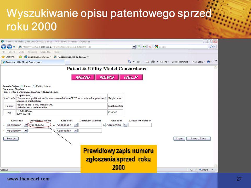 27 www.themeart.com Wyszukiwanie opisu patentowego sprzed roku 2000 Prawidłowy zapis numeru zgłoszenia sprzed roku 2000
