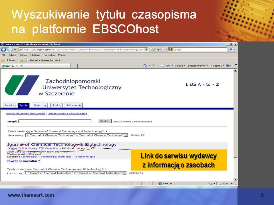 6 www.themeart.com Wyszukiwanie tytułu czasopisma na platformie EBSCOhost Link do serwisu wydawcy z informacją o zasobach