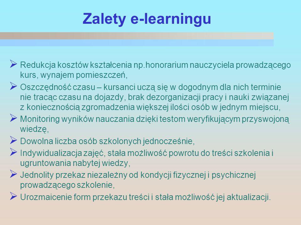 Zalety e-learningu Redukcja kosztów kształcenia np.honorarium nauczyciela prowadzącego kurs, wynajem pomieszczeń, Oszczędność czasu – kursanci uczą si