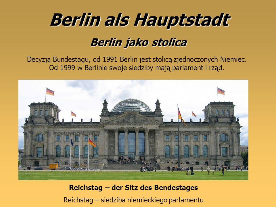 Berlin als Hauptstadt Decyzją Bundestagu, od 1991 Berlin jest stolicą zjednoczonych Niemiec. Od 1999 w Berlinie swoje siedziby mają parlament i rząd.
