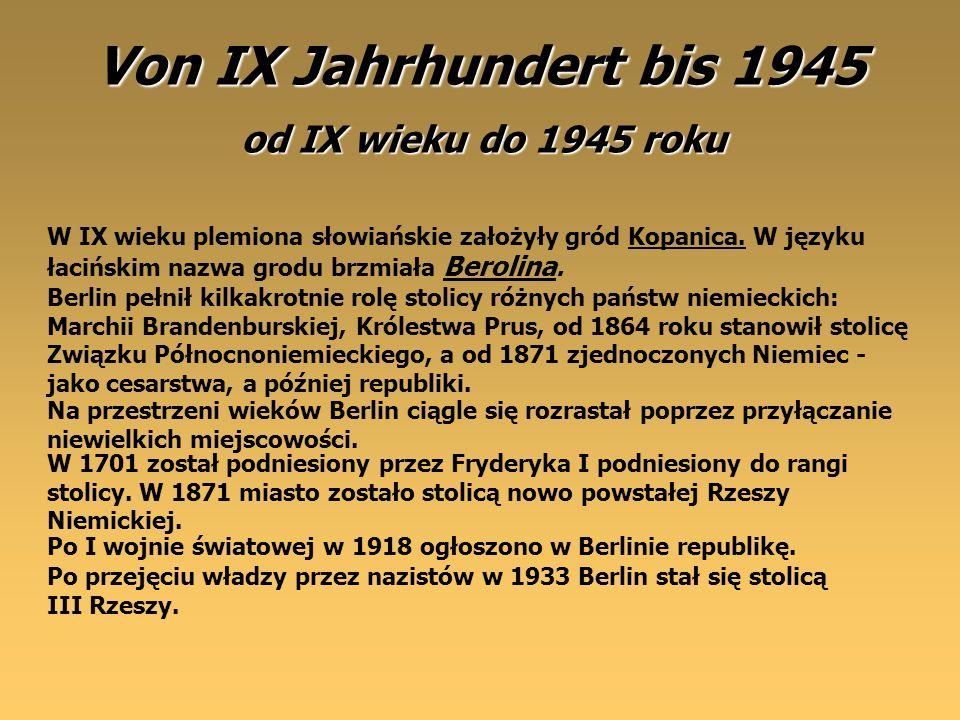 Von IX Jahrhundert bis 1945 W IX wieku plemiona słowiańskie założyły gród Kopanica. W języku łacińskim nazwa grodu brzmiała Berolina. od IX wieku do 1