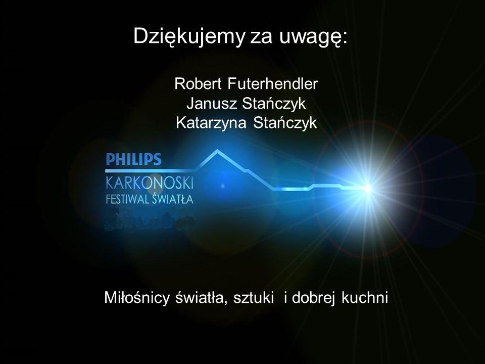 Dziękujemy za uwagę: Robert Futerhendler Janusz Stańczyk Katarzyna Stańczyk Miłośnicy światła, sztuki i dobrej kuchni