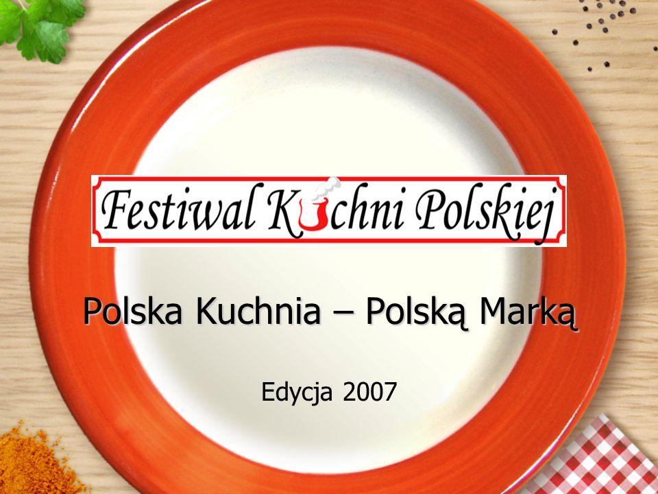 Promocja Polskiej Kuchni jako najmocniejszej, wiarygodnej, powszechnie akceptowanej marki narodowej.