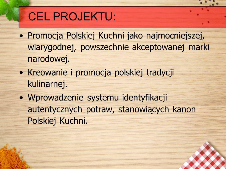 Promocja Polskiej Kuchni jako najmocniejszej, wiarygodnej, powszechnie akceptowanej marki narodowej. Kreowanie i promocja polskiej tradycji kulinarnej