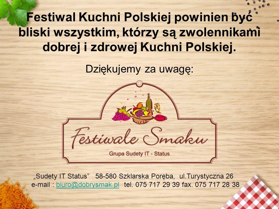 Festiwal Kuchni Polskiej powinien być bliski wszystkim, którzy są zwolennikami dobrej i zdrowej Kuchni Polskiej. Dziękujemy za uwagę: Sudety IT Status