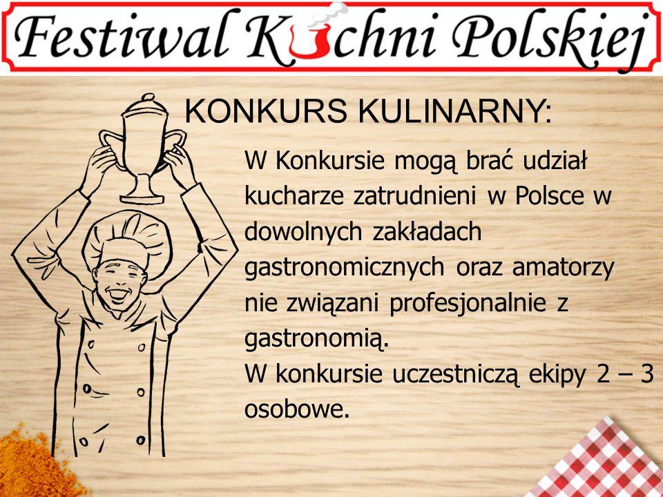KONKURS KULINARNY: W Konkursie mogą brać udział kucharze zatrudnieni w Polsce w dowolnych zakładach gastronomicznych oraz amatorzy nie związani profes