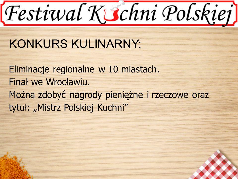 KONKURS KULINARNY: Eliminacje regionalne w 10 miastach. Finał we Wrocławiu. Można zdobyć nagrody pieniężne i rzeczowe oraz tytuł: Mistrz Polskiej Kuch