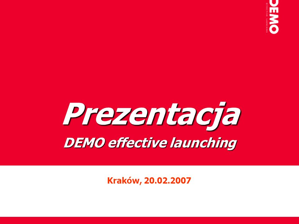 Prezentacja DEMO effective launching Kraków, 20.02.2007