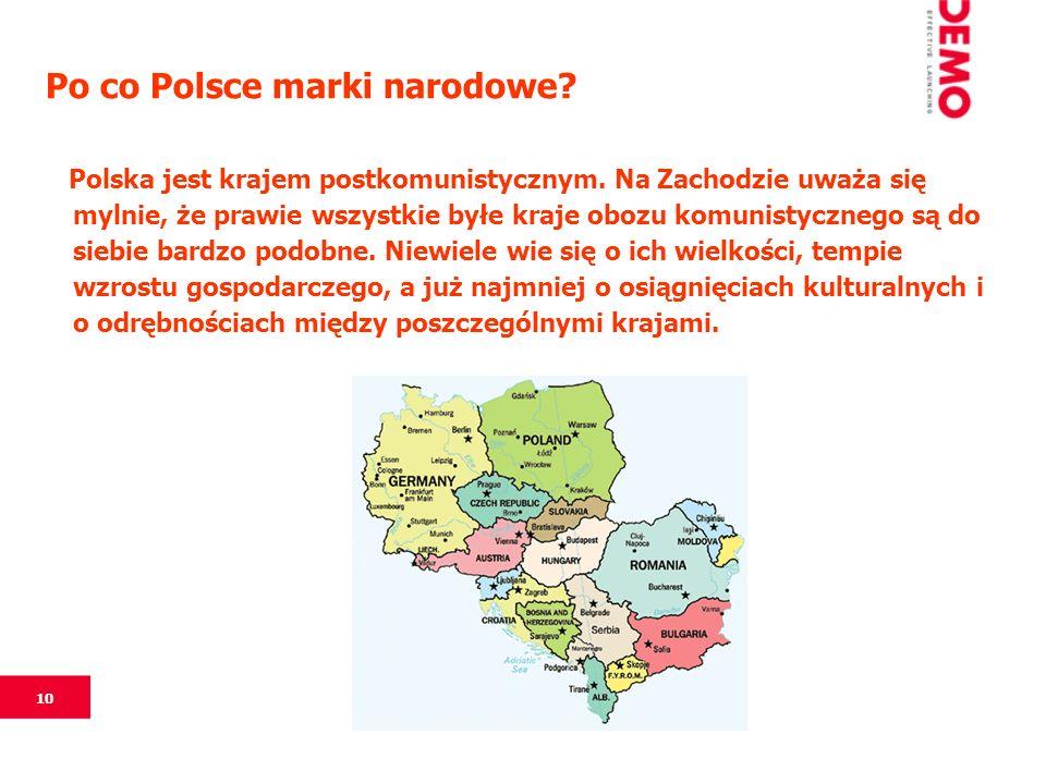 10 Po co Polsce marki narodowe? Polska jest krajem postkomunistycznym. Na Zachodzie uważa się mylnie, że prawie wszystkie byłe kraje obozu komunistycz